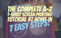 A-Z T-shirt Screen Printing Tutorial at Home in 7 Easy Steps!